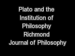 Plato and the Institution of Philosophy Richmond Journal of Philosophy