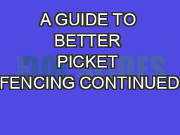 A GUIDE TO BETTER PICKET FENCING CONTINUED… PDF document