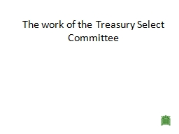 The work of the Treasury Select Committee