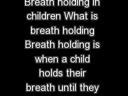 Children Emergency department factsheets Breath holding in children What is breath holding Breath holding is when a child holds their breath until they become unconscious they faint