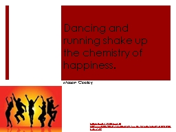 Dancing and running shake up the chemistry of happiness.