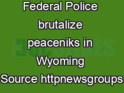 Federal Police brutalize peaceniks in Wyoming Source httpnewsgroups