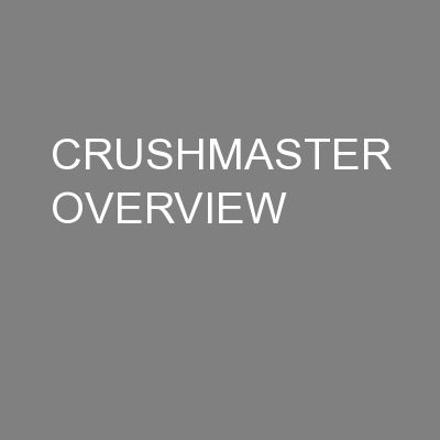 CRUSHMASTER OVERVIEW