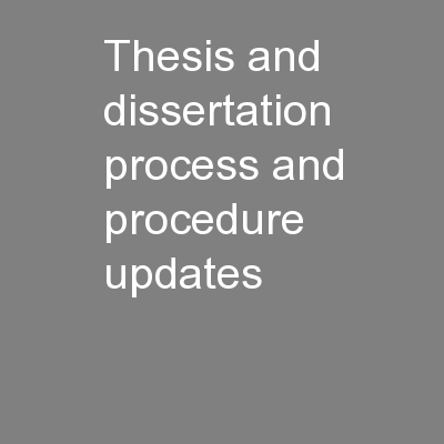 Thesis and dissertation process and procedure updates