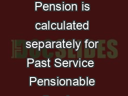 PENSION CALCULATION MADE EASY Calculation of Member Pension Pension is calculated separately for Past Service  Pensionable Service Procedure for Calculation of Past Service Pension Find out the total PowerPoint PPT Presentation