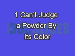 1 Can't Judge a Powder By Its Color