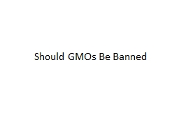 Should GMOs Be Banned PowerPoint PPT Presentation