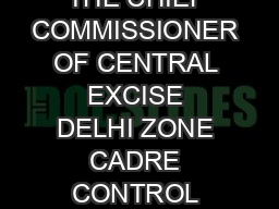 OFFICE OF THE CHIEF COMMISSIONER OF CENTRAL EXCISE DELHI ZONE CADRE CONTROL UNIT C