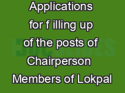 Invitation of Applications for f illing up of the posts of Chairperson  Members of Lokpal