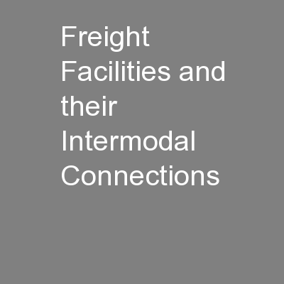 Freight Facilities and their Intermodal Connections