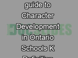 October  A guide to Character Development in Ontario Schools K  A guide to Character Development in Ontario Schools K Definition There are universal attributes that schools and communities value