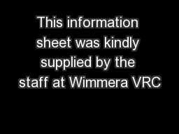 This information sheet was kindly supplied by the staff at Wimmera VRC