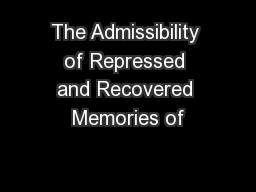 The Admissibility of Repressed and Recovered Memories of