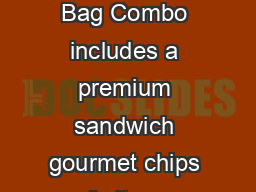 Chows Brown Bag Combo includes a premium sandwich gourmet chips  fruit cup