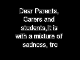 Dear Parents, Carers and students,It is with a mixture of sadness, tre