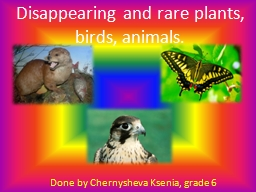 Disappearing and rare plants, birds, animals