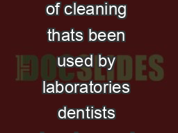 Ultrasonic cleaning is a fast safe way of cleaning thats been used by laboratories dentists jewelers and industry for years