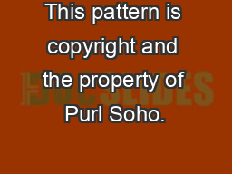 This pattern is copyright and the property of Purl Soho.