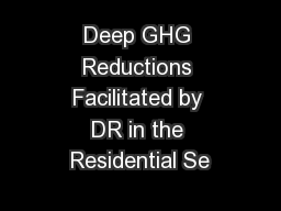 Deep GHG Reductions Facilitated by DR in the Residential Se PowerPoint PPT Presentation