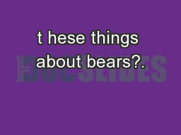 t hese things about bears?.