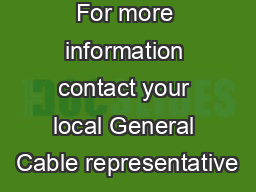 For more information contact your local General Cable representative PowerPoint PPT Presentation