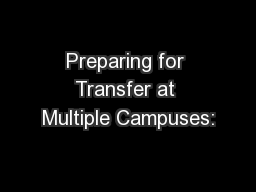 Preparing for Transfer at Multiple Campuses: PowerPoint PPT Presentation