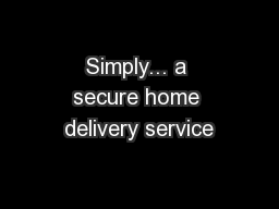 Simply... a secure home delivery service