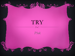 Try P!nk
