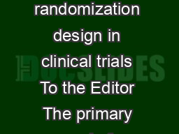 Letter to the Editor Selection bias allocation concealment and randomization design in clinical trials To the Editor The primary goal of randomization in a clinical trial is to prevent selection bias