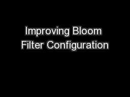 Improving Bloom Filter Configuration PowerPoint PPT Presentation