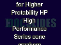 Cone Crushers HP Series Cone Crushers  HP HP HP HP HP HP  High Performance for Higher Protability HP High Performance Series cone crushers feature a unique combination of crusher speed throw and cavi