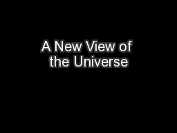 A New View of the Universe PowerPoint PPT Presentation