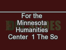 ________________________ For the Minnesota Humanities Center  1 The So