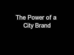 The Power of a City Brand PowerPoint PPT Presentation