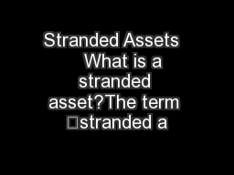 Stranded Assets     What is a stranded asset?The term 'stranded a