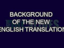 BACKGROUND OF THE NEW ENGLISH TRANSLATION