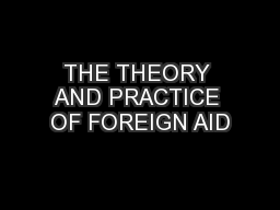 THE THEORY AND PRACTICE OF FOREIGN AID