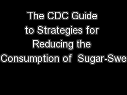 The CDC Guide to Strategies for Reducing the Consumption of  Sugar-Swe