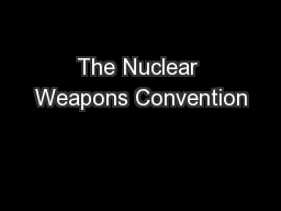 The Nuclear Weapons Convention PowerPoint PPT Presentation