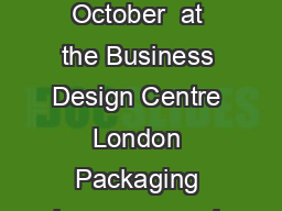 Page Packaging Innovations London and Luxury Packaging   September   October  at the Business Design Centre London Packaging how crammed with creativity takes over the capital London  September  RQGR PDF document - DocSlides