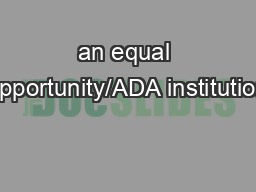 an equal opportunity/ADA institution