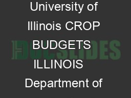 CROP BUDGETS Department of Agricultural and Consumer Economics University of Illinois CROP BUDGETS  ILLINOIS    Department of Agricultural and Consumer Economics University of Illinois January   Intr