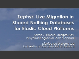 Zephyr: Live Migration in Shared Nothing Databases PowerPoint PPT Presentation