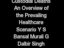 Indian Acad Forensic Med  ISSN    Original research paper Custodial Deaths An Overview of the Prevailing Healthcare Scenario Y S Bansal Murali G Dalbir Singh Abstract Preventing torture in custody an