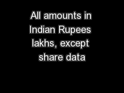 All amounts in Indian Rupees lakhs, except share data PowerPoint PPT Presentation