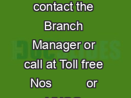 STEP  In case of any Grievance with the services of the Bank You may p lease contact the Branch Manager or call at Toll free Nos          or VHQG UNHAPPY WR   or submit your complaint feedback RQOLQH