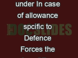 e Allowances as applicable The rates of allowances applicable to officers are as under In case of allowance spcific to Defence Forces the rates of these allowances have been further enhanced by  a De PowerPoint PPT Presentation