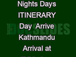 Nepal Package for Nights Days ITINERARY Day  Arrive Kathmandu Arrival at Tribhuban International airport