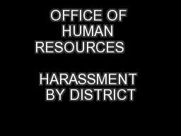 OFFICE OF HUMAN RESOURCES                       HARASSMENT BY DISTRICT