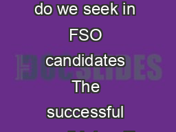 Foreign Service Officer Qua lifications   DIMENSIONS What qualities do we seek in FSO candidates The successful candidate will demonstrate the following dimensions that reflect the skills ab ilities